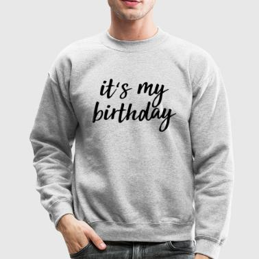 It's My Birthday - Crewneck Sweatshirt