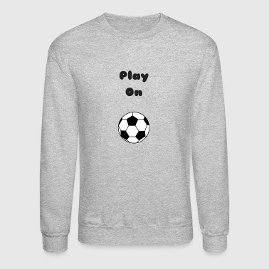 Play On - Crewneck Sweatshirt