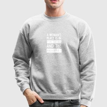 A woman s place is in the house and the senate - Crewneck Sweatshirt