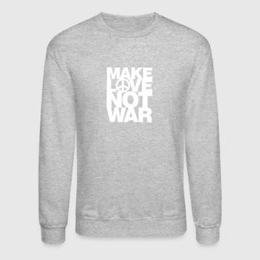 Make Love Not War - Crewneck Sweatshirt