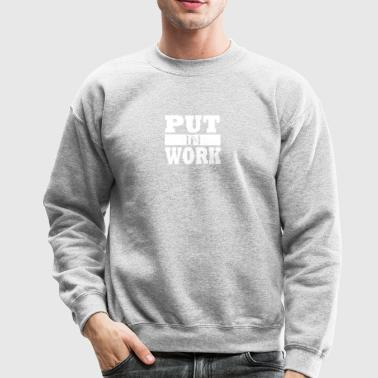 Put In Work - Crewneck Sweatshirt