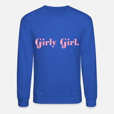 Girly Girl Girly Girl. - Unisex Crewneck Sweatshirt
