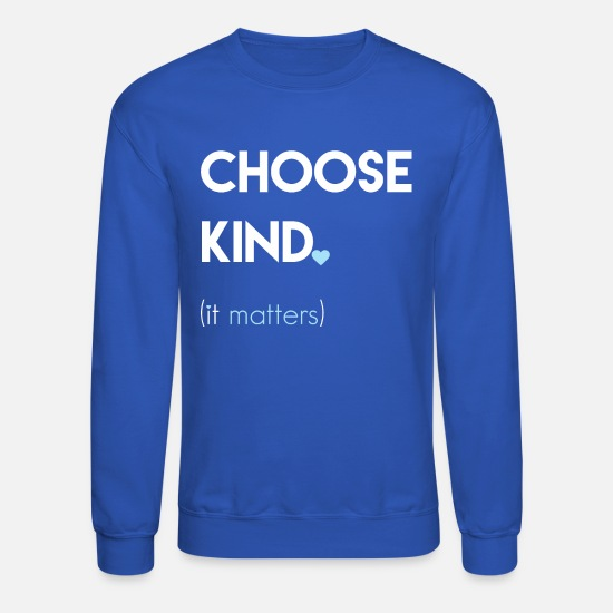 Kindness Hoodies & Sweatshirts - Choose Kind Kindness Matters - Unisex Crewneck Sweatshirt royal blue