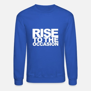 Occasion Rise to the Occasion White - Unisex Crewneck Sweatshirt