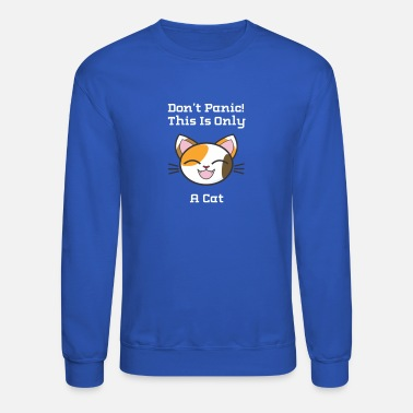 Don't Panic This Is Only A Cat - Unisex Crewneck Sweatshirt