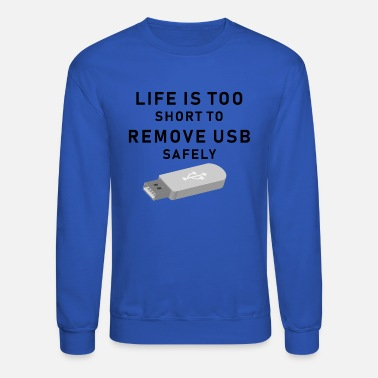 Computer Science Life is too short to remove USB safely! - Unisex Crewneck Sweatshirt