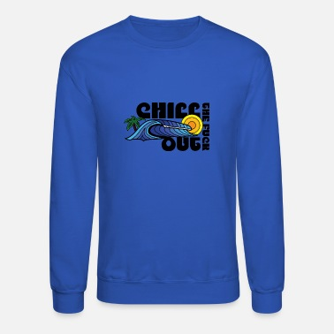 CHILL THE FUCK OUT - Unisex Crewneck Sweatshirt