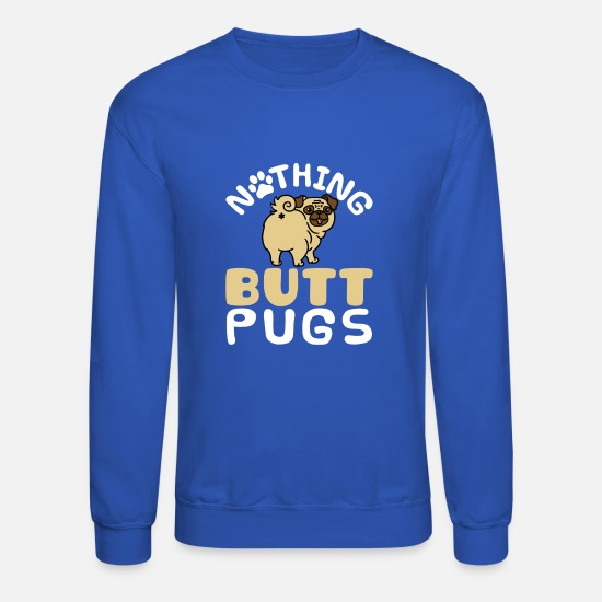 Pug Hoodies & Sweatshirts - Nothing Butt Pugs Funny Gifts Pug Mom Dad - Unisex Crewneck Sweatshirt royal blue
