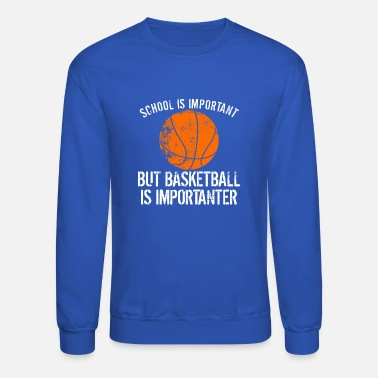 Important School Is Important But Basketball Is Importanter - Unisex Crewneck Sweatshirt