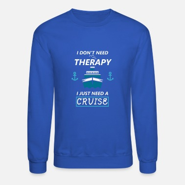 Cruise Cruise Ship Vacation Therapy Relax Boat Gift - Crewneck Sweatshirt