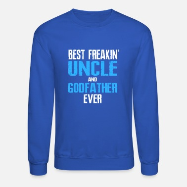 Godfather Best Freakin Uncle And Godfather Ever - Crewneck Sweatshirt