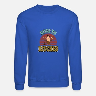 Rugged rugs to ritches - Crewneck Sweatshirt