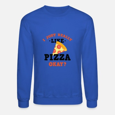 Funny Funny I Just Really Like Pizza Okay? T-Shirt - Unisex Crewneck Sweatshirt