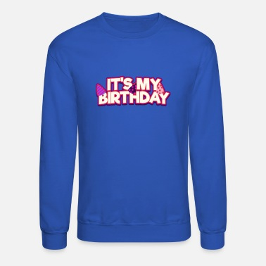 Saying It's My Birthday! - Unisex Crewneck Sweatshirt