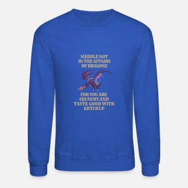 Dragons Lair Fantasy Meddle Not In The Affairs Of Dragons - Unisex Crewneck Sweatshirt