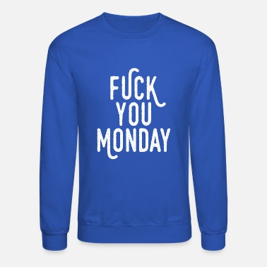Monday Fuck You Monday - Unisex Crewneck Sweatshirt
