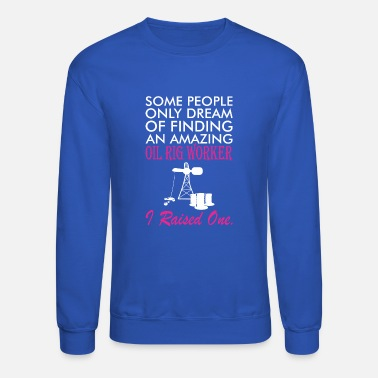 Oil Rig Some People Dream Amazing Oil Rig Worker Raised 1 - Unisex Crewneck Sweatshirt