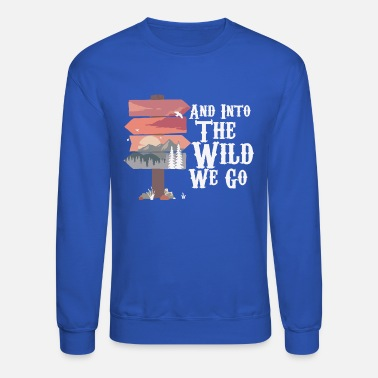 Outside And into the Wild we Go - Unisex Crewneck Sweatshirt