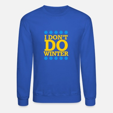 Winter I Dont Do Winter - Unisex Crewneck Sweatshirt