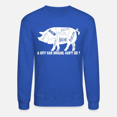 Size PIG CHART, A Guy Can Dream Bacon T-Shirt Design - Crewneck Sweatshirt