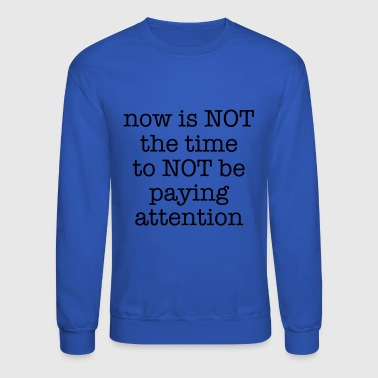 Paying Attention - Crewneck Sweatshirt
