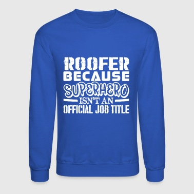 Roofer Because Superhero Official Job Title - Crewneck Sweatshirt
