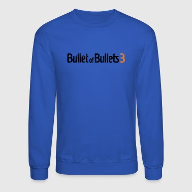 Bullet of Bullets 3 - Crewneck Sweatshirt
