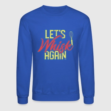 Let's Whisk Again Gift - Crewneck Sweatshirt
