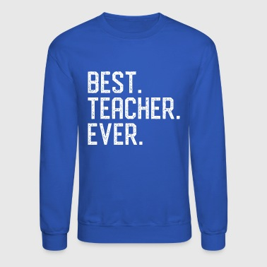 Best. Teacher. Ever. - Crewneck Sweatshirt