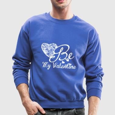 Be My Valentine For Valentine's Day - Crewneck Sweatshirt