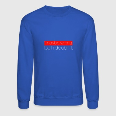 Wrong - Crewneck Sweatshirt