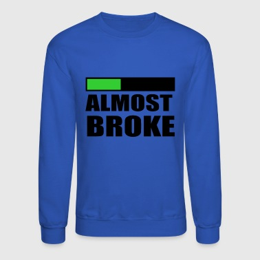 Almost broke - Crewneck Sweatshirt