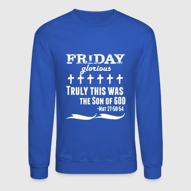 Friday Glorious Truly This Was The Son Of God - Crewneck Sweatshirt