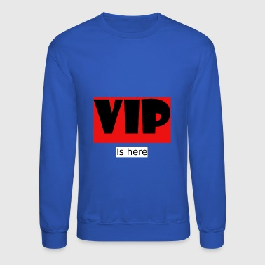 VIP is here - Crewneck Sweatshirt