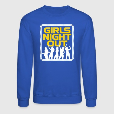 Girls Night Out Girls Night Out! - Crewneck Sweatshirt