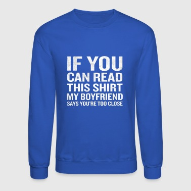 If You Can Read This My Boyfriend Says Too Close - Crewneck Sweatshirt