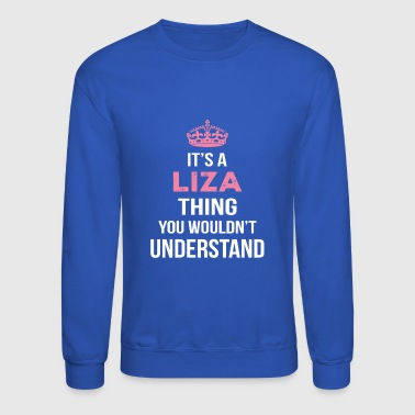 It's A Liza Thing You Wouldn't Understand - Crewneck Sweatshirt