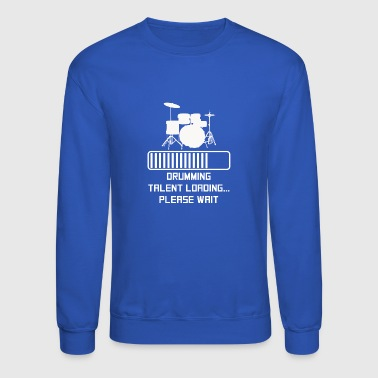 Drumming Drumming Talent Loading - Crewneck Sweatshirt