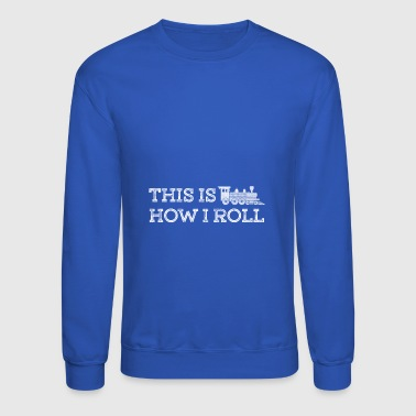 this is how i roll train - Crewneck Sweatshirt