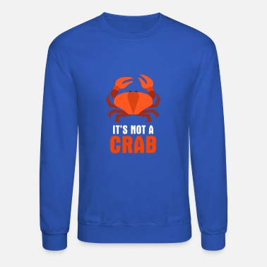 Crab It s not a crab - Crewneck Sweatshirt
