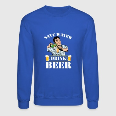 Save Water... - Crewneck Sweatshirt