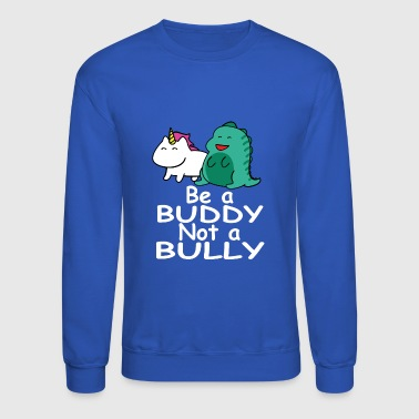 Be a Buddy Not a Bully Mythical Creatures Anti Bullying Design - Crewneck Sweatshirt