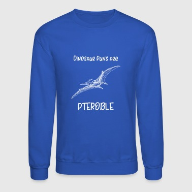 Dinosaur Puns are Pteroble Dino Pun - Crewneck Sweatshirt
