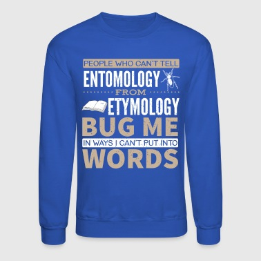 Entomology Entomology vs Etymology Pun - Crewneck Sweatshirt