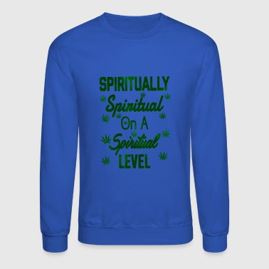 Spiritually Spiritual on a Spiritual Level - Crewneck Sweatshirt