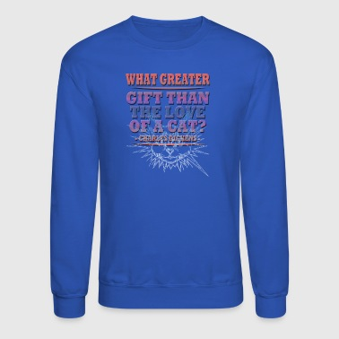 WHAT GREATER GIFT THAN THE LOVE OF A CAT - Crewneck Sweatshirt