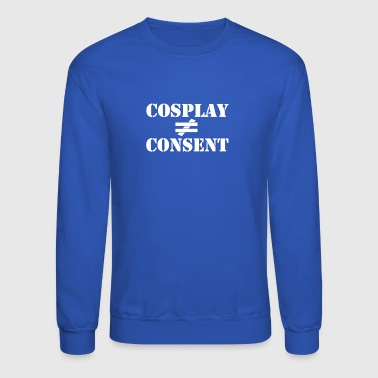 Cosplay Does Not Equal Consent - Crewneck Sweatshirt