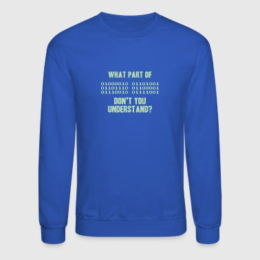 Binary What Part Of Binary Code Don t You Understand - Crewneck Sweatshirt