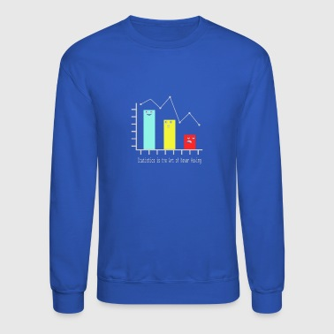 Statistics is the Art of Never Having - Crewneck Sweatshirt