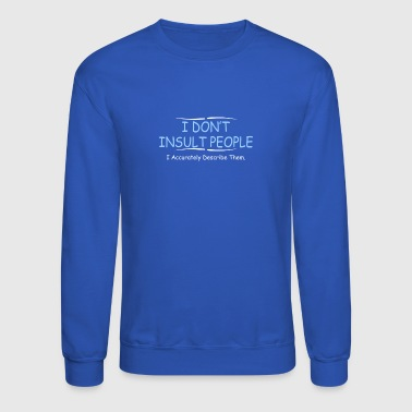 I Dont Insult People - Crewneck Sweatshirt